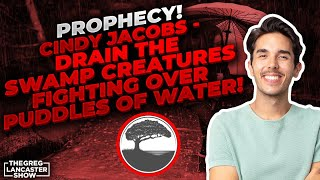 PROPHECY Cindy Jacobs - DRAIN THE SWAMP Creatures fighting Over Puddles of Water ENDING FEB 2018