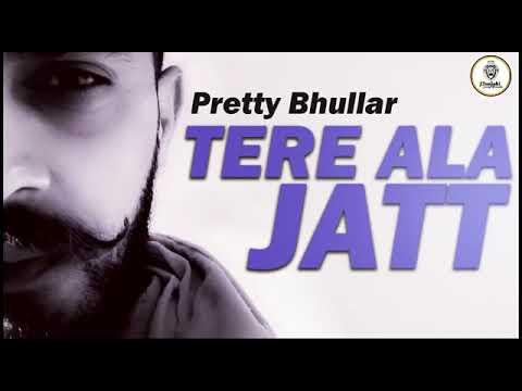Tere Aala Jatt  Full Song    Pretty Bhullar   New Punjabi Song 2018