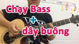 Cách chạy BASS kết hợp dây buông tạo âm thanh mới lạ | đệm hát guitar sáng tạo - học đàn guitar
