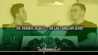THE VRANCIC DEBATE + AN EAST ANGLIAN DERBY