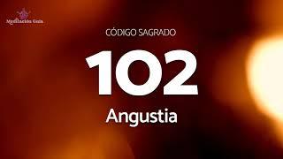 Codigo Sagrado para la angustia | Codigo Sagrado 102