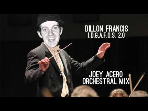 Dillon Francis - I.D.G.A.F.O.S. 2.0 (Joey Acero Orchestral Mix)