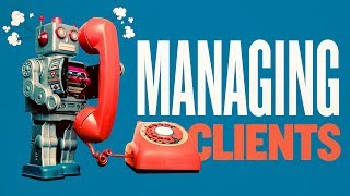 Project Management - How to Manage Your Clients