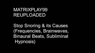 MATRIXPLAY99 Stop Snoring & Its Causes (Frequencies, Brainwaves Ect...)