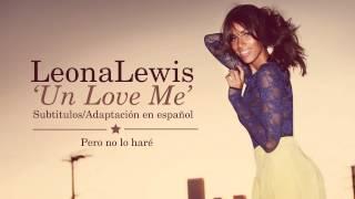 Leona Lewis - Un Love Me (Subtitulos en Español)