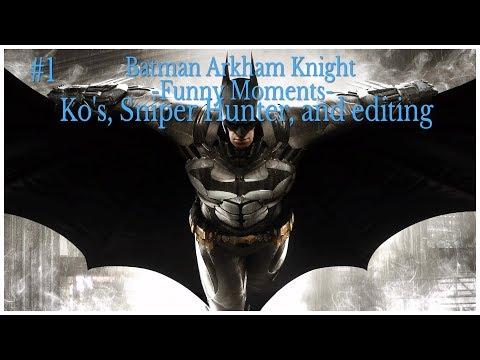 Batman Arkham Knight -Funny Moments- Ko's, Sniper Hunter, and editing