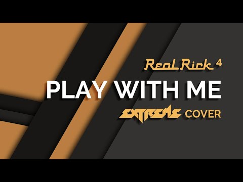 RealRick 4. Play With Me (Extreme Cover)