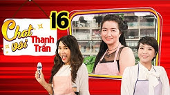 CHAT VỚI THANH TRẦN #16 FULL | Mẹ bỉm sữa với cú sốc LI DỊ CHỒNG và sự sợ hãi đối với đàn ông