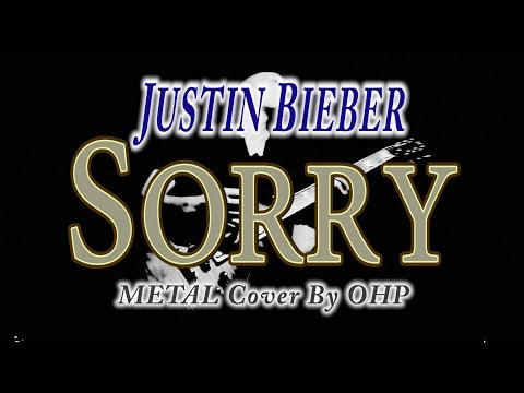 Justin Bieber - Sorry (METAL Cover By OHP)
