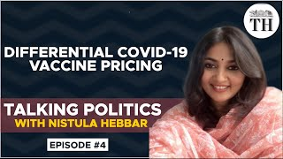 Talking Politics With Nistula Hebbar | Differential COVID 19 vaccine pricing