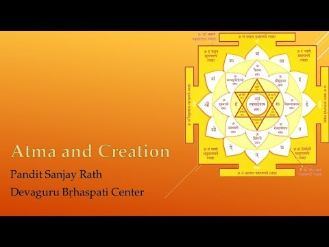 Ātma and Creation - Pandit Sanjay Rath