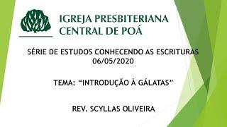 Introdução à Gálatas | Série de estudos Conhecendo as Escrituras (06.05.20) - Rev. Scyllas Oliveira