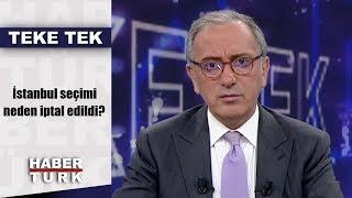 Teke Tek - 7 Mayıs 2019 (İstanbul seçimi neden iptal edildi?)