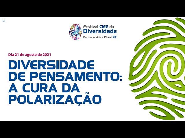 Diversidade de pensamento: a cura da polarização | Festival CIEE da Diversidade