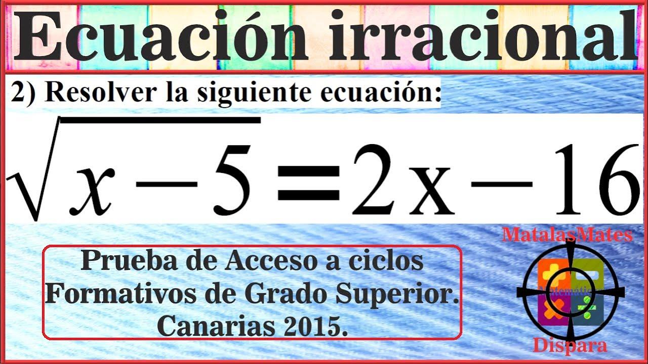 Ecuación Irracional Ejercicio 2 Prueba Acceso A Ciclos Formativos De Grado Superior 2015 Canarias