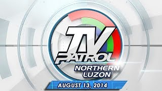 TV Patrol Northern Luzon - August 13, 2014