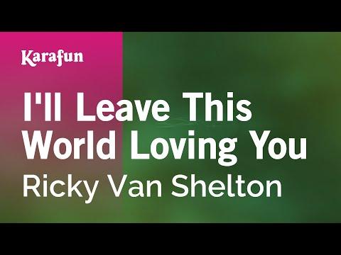Karaoke I'll Leave This World Loving You - Ricky Van Shelton *