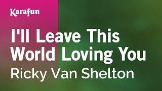Karaoke I'll Leave This World Loving You - Ricky Van Shelton * Mp3