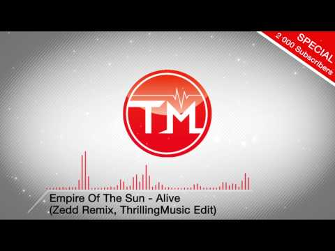 Empire Of The Sun - Alive (Zedd Remix, ThrillingMusic Edit)