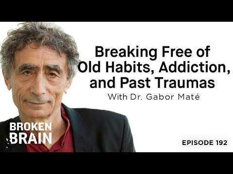 Breaking Free of Old Habits, Addiction, and Past Traumas with Dr. Gabor Maté
