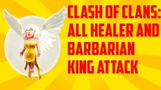 Clash of Clans: All Healer/ Barbarian King Attack