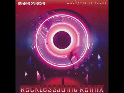 Imagine Dragons - Whatever It Takes (RecklessJUnit Remix)