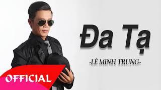 Đa Tạ - Lê Minh Trung | Nhạc Vàng Hải Ngoại