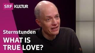 The Concept of true Love – TV-Talk with Alain de Botton | Sternstunde Philosophie | SRF Kultur