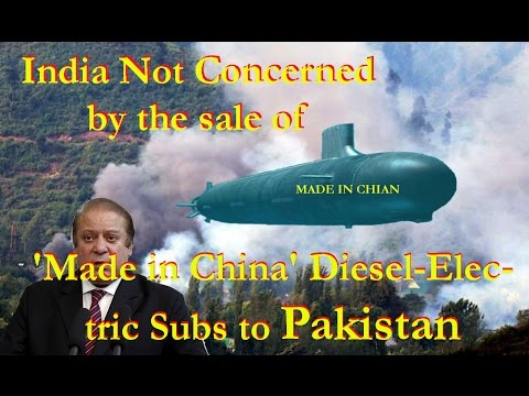 India Not Concerned by the sale of 'Made in China' Diesel Electric Subs to Pakistan