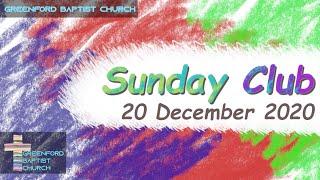 Greenford Baptist Church Sunday Club - 20 December 2020