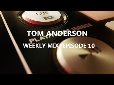 Tom Anderson Weekly Mix | Episode 10
