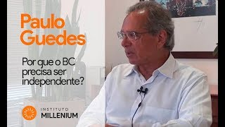 Paulo Guedes explica: Por que o BC precisa ser independente?
