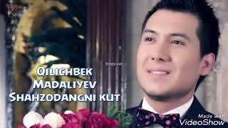 Qilichbek Madaliev Shahzodangni Kut