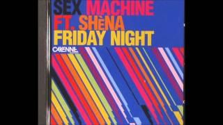 Sex Machine Feat. Shena - Friday Night (Ian Carey Dub)