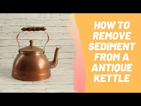 How to Remove Sediment from a Antique Kettle