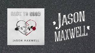 Watch Jason Maxwell Back To Good video