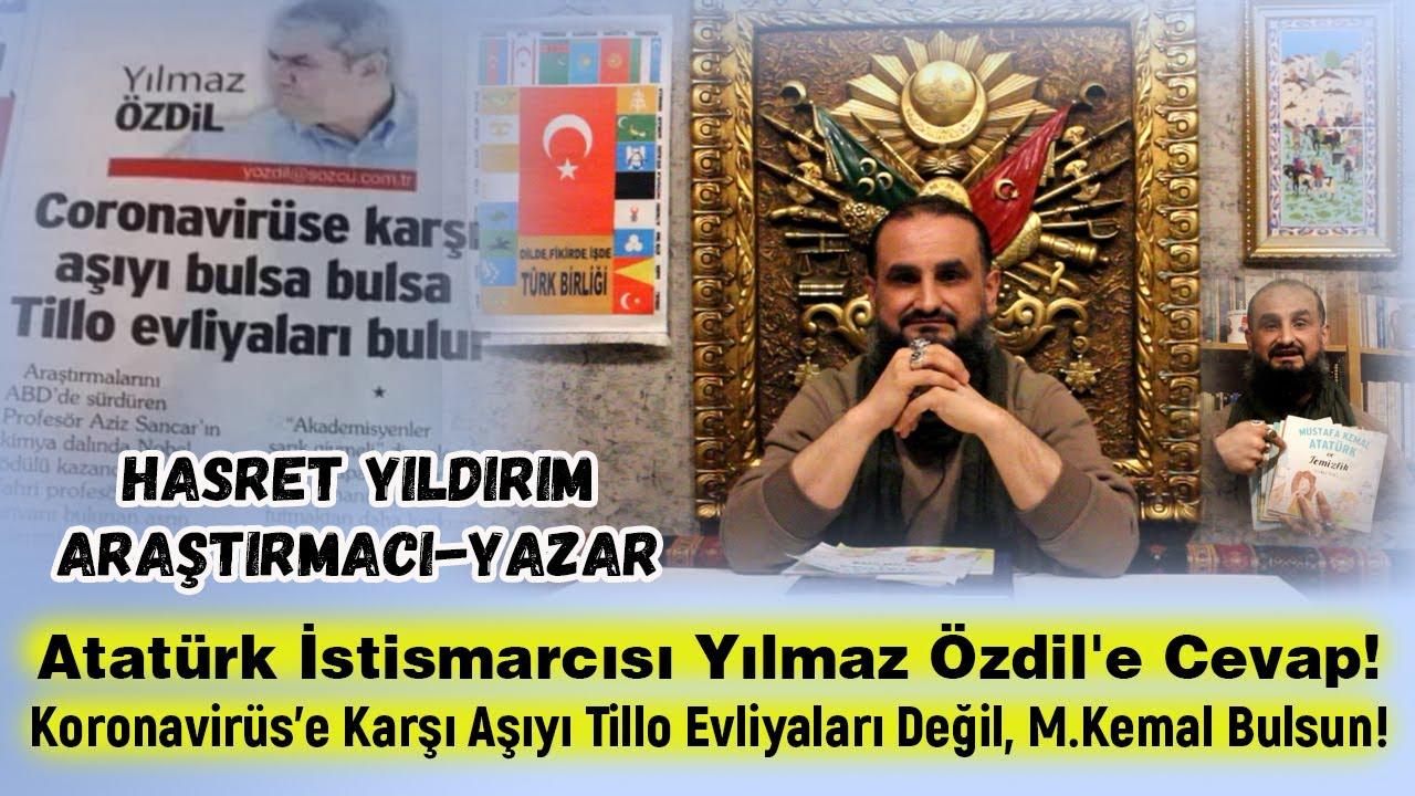 Atatürk İstismarcısı Yılmaz Özdil'e Cevap! Koronavirüs'e Aşıyı Tillo Evliyaları Değil M.Kemal Bulsun