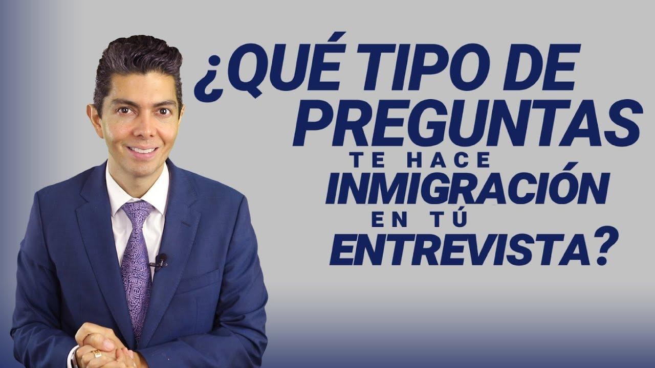Que Tipo De Preguntas Te Hace Inmigración En Tu Entrevista Youtube