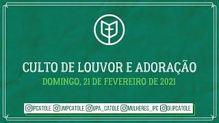 CULTO DE LOUVOR E ADORAÇÃO -  IPCatolé - 21/02/2021