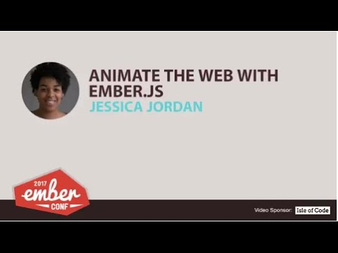 EmberConf 2017: Animate the Web with Ember.js by Jessica Jordan