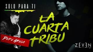 Solo para ti - La Cuarta Tribu ft Pepe Grela