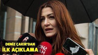 Oyuncu Deniz Çakır'dan adliye çıkışı ilk açıklama