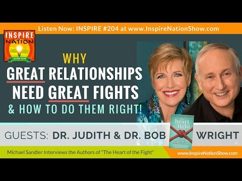 ★ Why GREAT Relationships Need GREAT Fights! | Dr. Judith Wright & Dr. Bob Wright