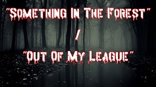 """""""Something In The Forest"""", """"Out Of My League"""" - True Scary Stories"""