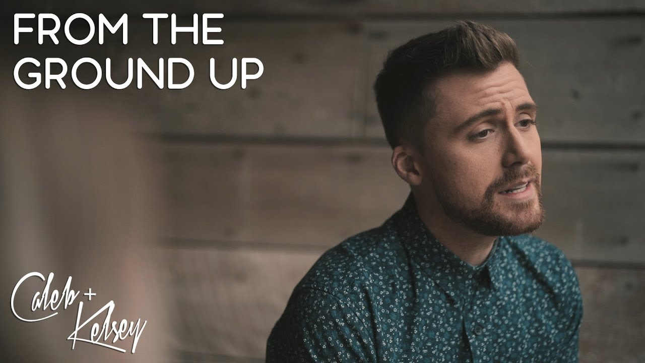 From The Ground Up from the ground up | caleb and kelsey