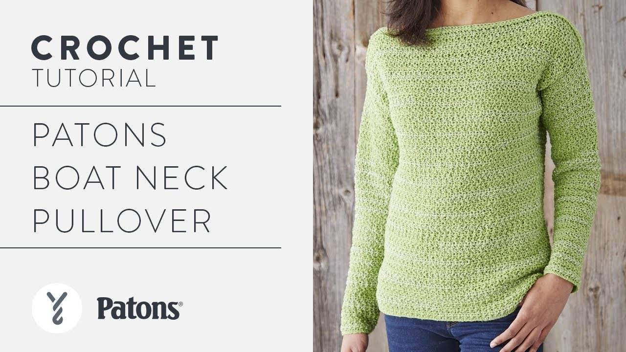 How to Crochet a Sweater: Patons Boat Neck Pullover - YouTube