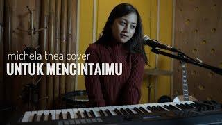 UNTUK MENCINTAIMU MICHELA THEA COVER mp3