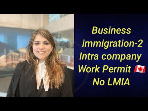 BUSINESS IMMIGRATION 🇨🇦|Part 2| INTRA COMPANY TRANSFER- Work Permit