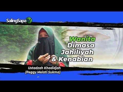 PEGGY MELATI SUKMA   ||   WANITA DIMASA JAHILIYAH DAN KENABIAN