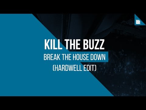 Kill The Buzz - Break The House Down (Hardwell Edit)